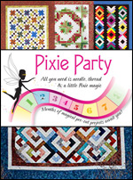 Pixie Party Pre-Cut Quilt Club - All you need is thread and a little Pixie Magic where everything in your kit is pre-cut!