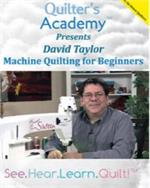 Quilter's Acadamy Presents David Taylor: Machine Quilting for Beginners DVD
