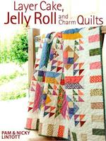 Layer Cakes, Jelly Roll and Charm Quilts Book